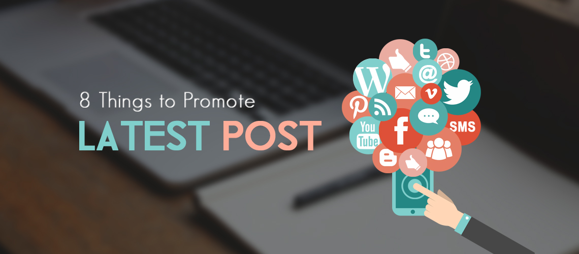 8 Things to Do to Promote Your Latest Post