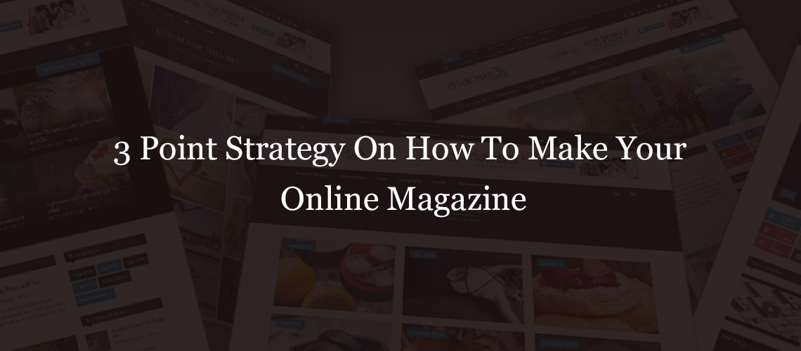 3 Point Strategy on How to make your Online Magazine