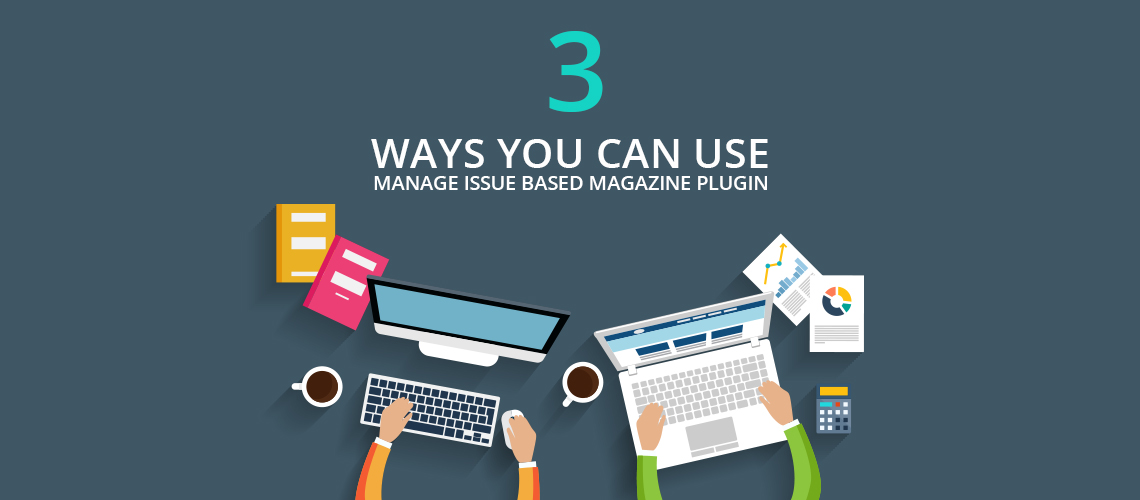 3 ways you can use Manage Issue Based Magazine plugin