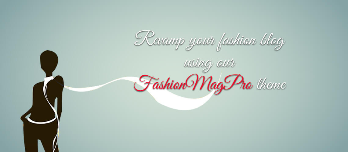 Revamp your fashion blog using our FashionMagPro theme