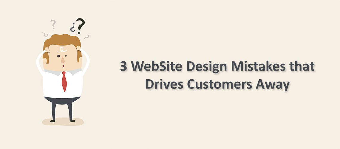 3 Website Design Mistakes that drives customers away