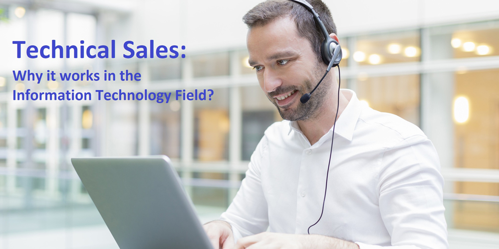 Technical Sales: Why It Works In The Information Technology Field