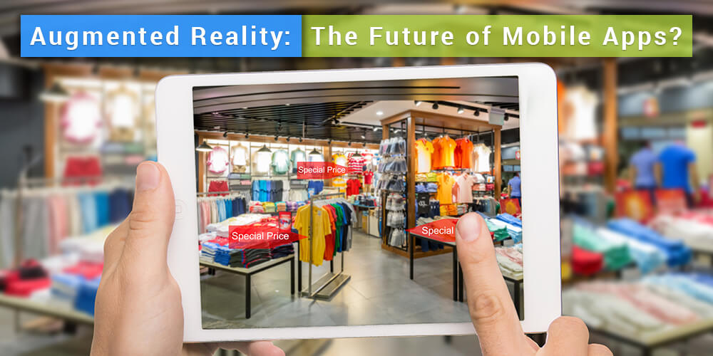 Augmented Reality: The Future of Mobile Apps?