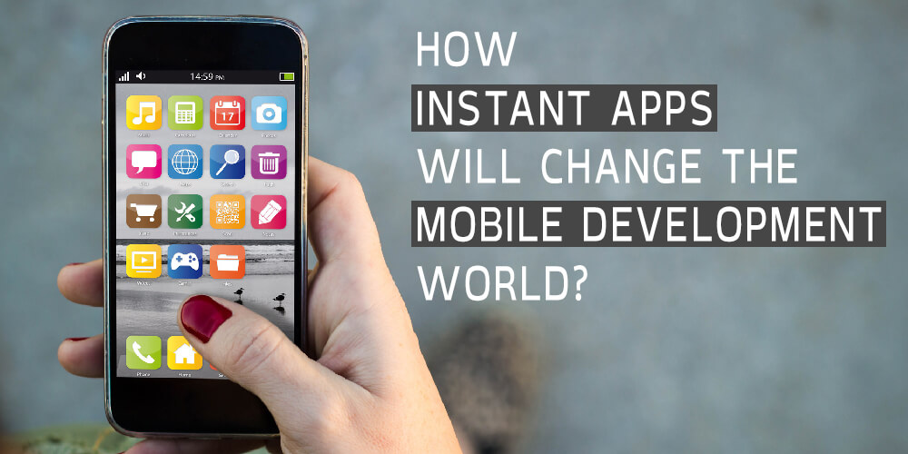 What Are Instant Apps and How Will They Change the Mobile Dev World?