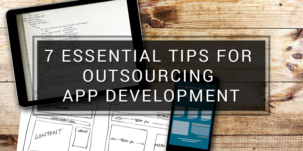 IT Outsourcing 101: 7 Essential Tips for Outsourcing App Development