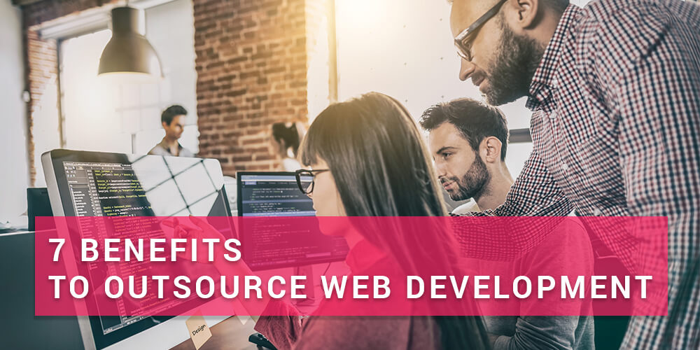 Outsource Web Development: 7 Ways It Benefits Your Business