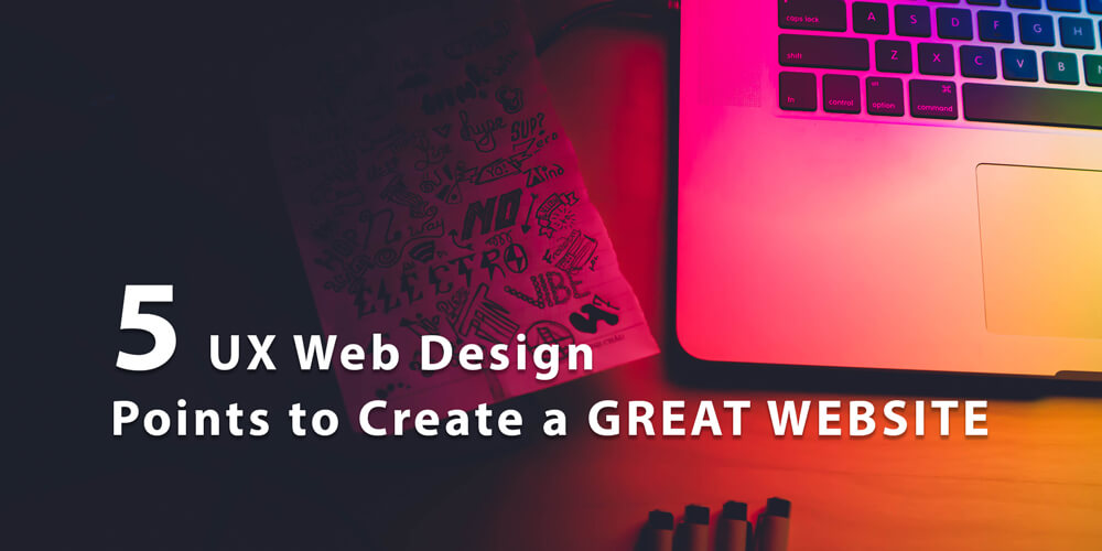 5 UX Web Design Points to Create a Great Website