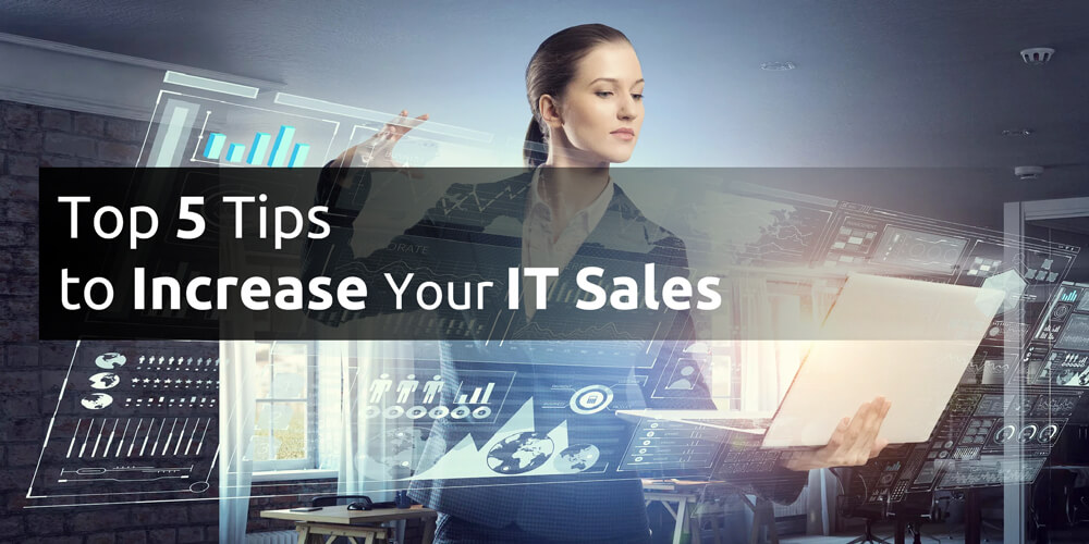 Top 5 Tips to Increase Your IT Sales