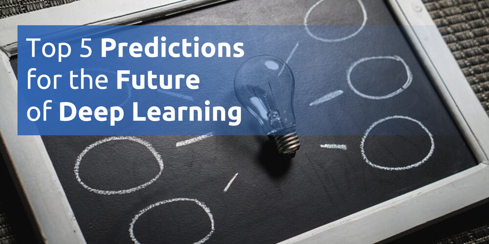 Top 5 Predictions for the Future of Deep Learning