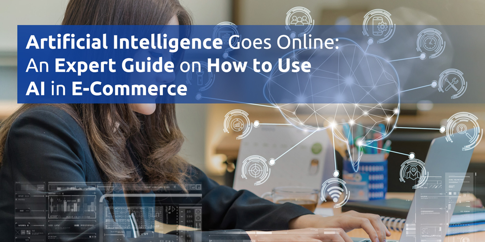 Artificial Intelligence Goes Online: An Expert Guide on How to Use AI in E-Commerce