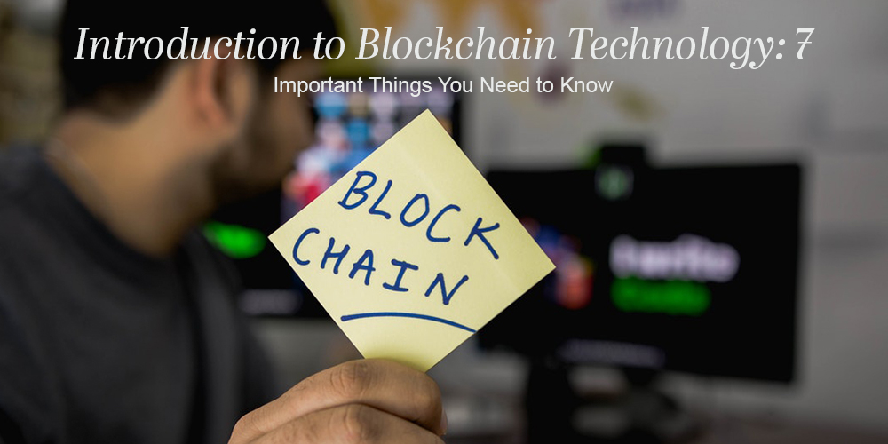 Introduction to Blockchain Technology: 7 Important Things You Need to Know