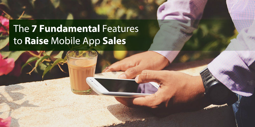 The 7 Fundamental Features to Raise Mobile App Sales