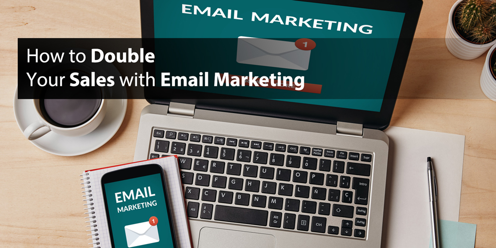 How to Double Your Sales with Email Marketing
