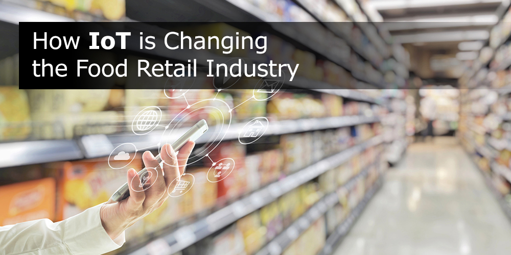 How IoT is Changing the Food Retail Industry
