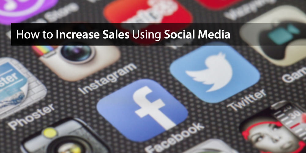 How to Increase Sales Using Social Media