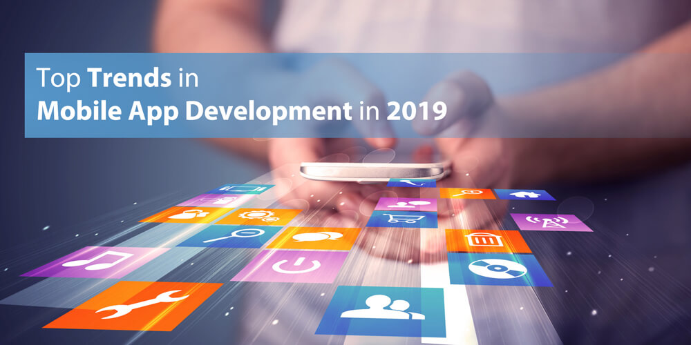 Top Trends in Mobile App Development in 2019