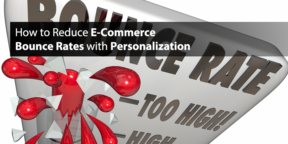 How to Reduce E-Commerce Bounce Rates with Personalization