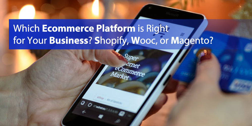 Which E-commerce Platform is Right for Your Business? Shopify, Wooc, or Magento?
