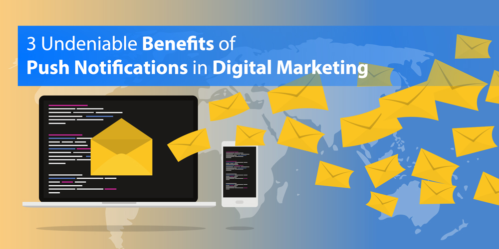 3 Undeniable Benefits of Push Notifications in Digital Marketing