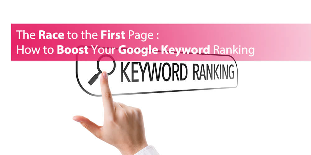 The Race to the First Page: How to Boost Your Google Keyword Ranking