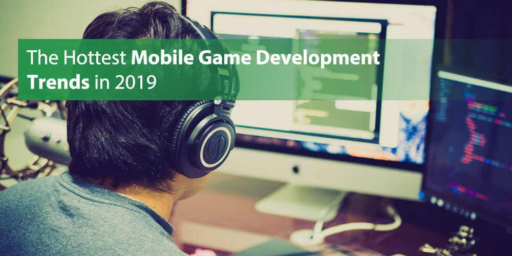 The Hottest Mobile Game Development Trends in 2019