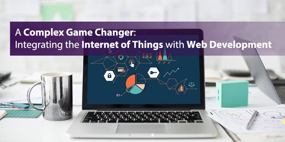 A Complex Game Changer: Integrating the Internet of Things with Web Development